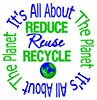 REDUCE Reuse RECYCLE: It's All About The Planet