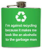 I'm against recycling because it makes me look like 
