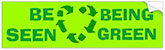 BE SEEN BEING GREEN (love recycle sticker)
