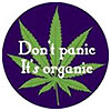 Don't panic it's organic (cannabis)