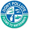 DON'T POLLUTE - FLOWS TO WATERWAYS