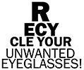 RECYCLE YOUR UNWANTED EYEGLASSES!