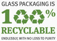 GLASS PACKAGING IS 100% RECYCLABLE ENDLESSLY 