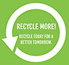 RECYCLE MORE! RECYCLE TODAY FOR A BETTER TOMORROW | 