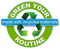 GREEN YOUR ROUTINE - made with recycled materials (US)