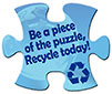 Be a piece of the puzzle, Recycle today!
