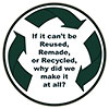 If it can't be Reused, Remade, or Recycled,        why did we make it at all? (T-shirt mess)