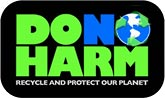 DO NO HARM - RECYCLE AND PROTECT OUR PLANET