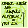 REDUCE, REUSE AND RECYCLE EVERYTHING IN YOUR LIFE