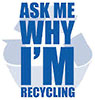 ASK ME WHY I'M RECYCLING (US)