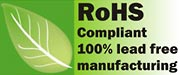 RoHS Compliant 100% lead free manufacturing